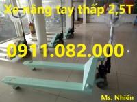 Đại lý phân phối xe nâng tay thấp 2500kg 3000kg 5000kg giá rẻ nhất- lh 0911.082.
